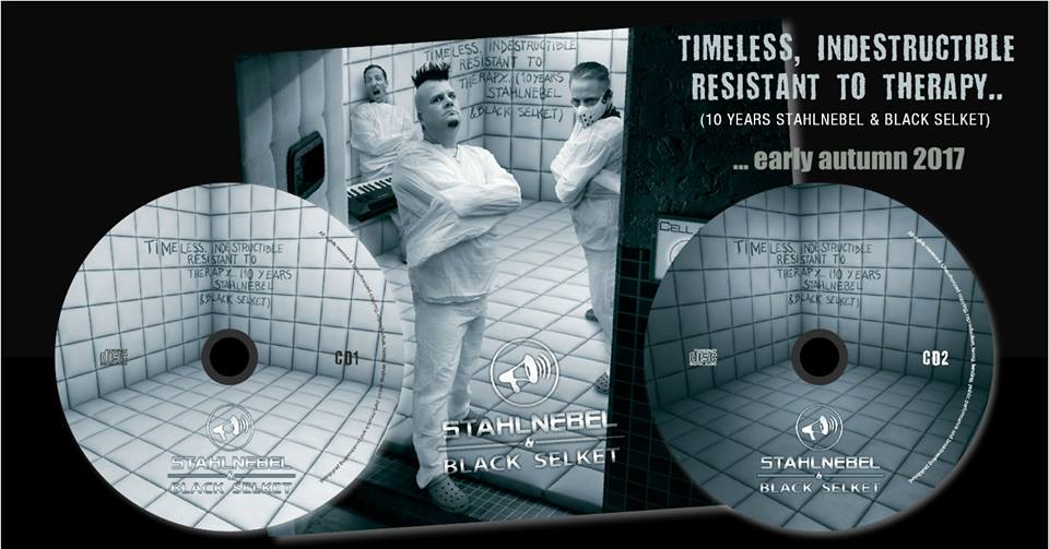 Stahlnebel & Black Selket - Timeless, Indestructible, Resistant To Therapy / 10 Years S&BS