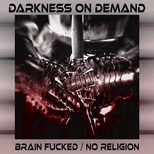 Darkness on Demand - Brain Fucked / No Religion Image