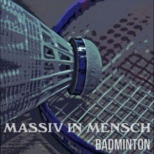Massiv In Mensch - Badminton