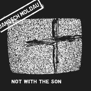 Janosch Moldau - Not With The Son