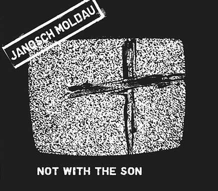 Janosch Moldau - Not With The Son
